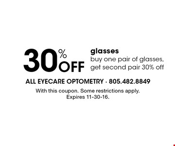30% OFF glasses buy one pair of glasses, get second pair 30% off. With this coupon. Some restrictions apply. Expires 11-30-16.