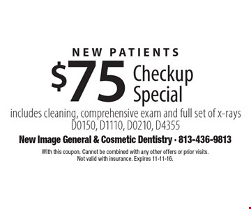 New Patients $75 Checkup Special. Includes cleaning, comprehensive exam and full set of x-rays D0150, D1110, D0210, D4355. With this coupon. Cannot be combined with any other offers or prior visits. Not valid with insurance. Expires 11-11-16.
