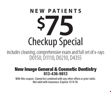 New Patients. $75 Checkup Special. Includes cleaning, comprehensive exam and full set of x-rays D0150, D1110, D0210, D4355. With this coupon. Cannot be combined with any other offers or prior visits. Not valid with insurance. Expires 12-9-16.