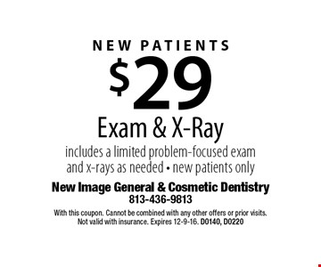 New Patients $29 Exam & X-Ray includes a limited problem-focused exam and x-rays as needed - new patients only. With this coupon. Cannot be combined with any other offers or prior visits. Not valid with insurance. Expires 12-9-16. D0140, D0220