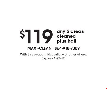 $119 any 5 areas cleaned, plus hall. With this coupon. Not valid with other offers. Expires 1-27-17.