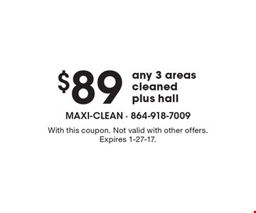 $89 any 3 areas cleaned, plus hall. With this coupon. Not valid with other offers. Expires 1-27-17.