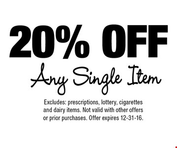 20% off any single item. Excludes: prescriptions, lottery, cigarettes and dairy items. Not valid with other offers or prior purchases. Offer expires 12-31-16.