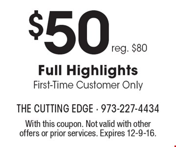 $50 reg. $80. Full Highlights. First-Time Customer Only. With this coupon. Not valid with other offers or prior services. Expires 12-9-16.