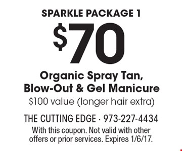 Sparkle Package 1. $70 Organic Spray Tan, Blow-Out & Gel Manicure. $100 value (longer hair extra). With this coupon. Not valid with other offers or prior services. Expires 1/6/17.