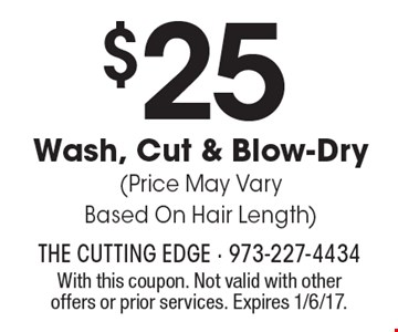 $25 Wash, Cut & Blow-Dry (Price May Vary Based On Hair Length). With this coupon. Not valid with other offers or prior services. Expires 1/6/17.