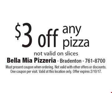 $3 off any pizza not valid on slices. Must present coupon when ordering. Not valid with other offers or discounts. One coupon per visit. Valid at this location only. Offer expires 2/10/17.