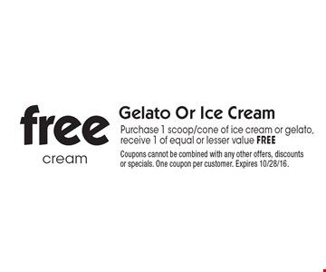Free Gelato Or Ice Cream. Purchase 1 scoop/cone of ice cream or gelato, receive 1 of equal or lesser value FREE. Coupons cannot be combined with any other offers, discounts or specials. One coupon per customer. Expires 10/28/16.