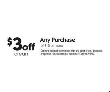 $3 off Any Purchase of $15 or more. Coupons cannot be combined with any other offers, discounts or specials. One coupon per customer. Expires 2/3/17.