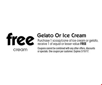 free Gelato Or Ice Cream Purchase 1 scoop/cone of ice cream or gelato, receive 1 of equal or lesser value FREE. Coupons cannot be combined with any other offers, discounts or specials. One coupon per customer. Expires 3/10/17.