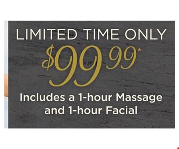 $99.99 includes a 1-hour massage and 1 hour facial