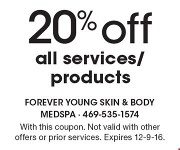 20% off all services/products. With this coupon. Not valid with other offers or prior services. Expires 12-9-16.