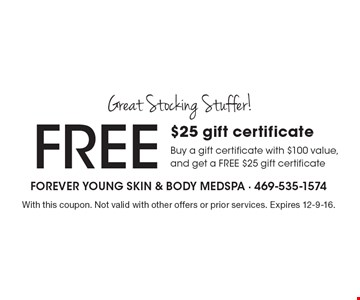 Great Stocking Stuffer! Free $25 gift certificate. Buy a gift certificate with $100 value, and get a FREE $25 gift certificate. With this coupon. Not valid with other offers or prior services. Expires 12-9-16.