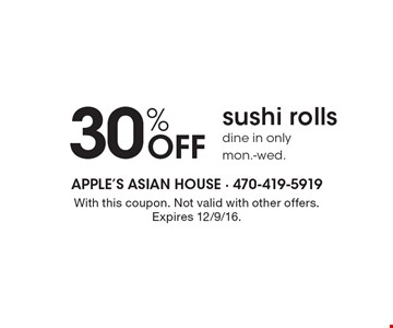 30% Off sushi rolls. dine in only mon.-wed. With this coupon. Not valid with other offers. Expires 12/9/16.