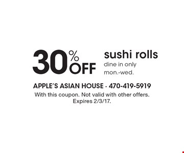 30% off sushi rolls. Dine in only, Mon.-Wed. With this coupon. Not valid with other offers. Expires 2/3/17.