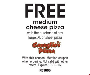 FREE medium cheese pizza with the purchase of any large, xl or sheet pizza. With this coupon. Mention coupon when ordering. Not valid with other offers. Expires 10-30-16. PD1605