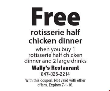 Free rotisserie half chicken dinner when you buy 1 rotisserie half chicken dinner and 2 large drinks. With this coupon. Not valid with other offers. Expires 7-1-16.