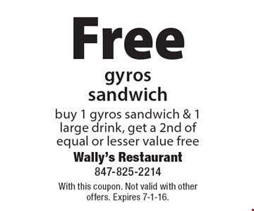 Free gyros sandwich buy 1 gyros sandwich & 1 large drink, get a 2nd of equal or lesser value free. With this coupon. Not valid with other offers. Expires 7-1-16.