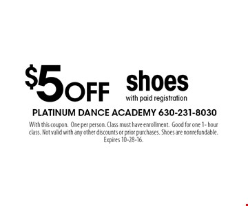 $5 OFF shoes with paid registration. With this coupon. One per person. Class must have enrollment. Good for one 1- hour class. Not valid with any other discounts or prior purchases. Shoes are nonrefundable. Expires 10-28-16.