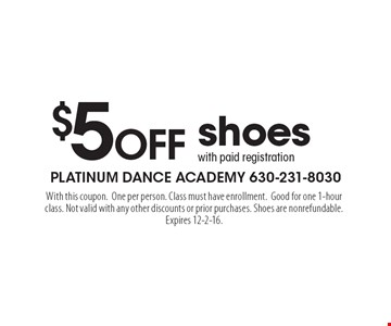 $5OFF shoes with paid registration. With this coupon.One per person. Class must have enrollment. Good for one 1-hour class. Not valid with any other discounts or prior purchases. Shoes are nonrefundable. Expires 12-2-16.