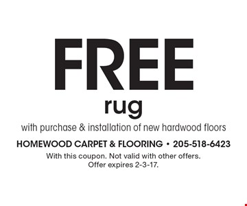 Free rug with purchase & installation of new hardwood floors. With this coupon. Not valid with other offers. Offer expires 2-3-17.
