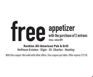 Free appetizer with the purchase of 2 entrees (max. value $9). With this coupon. Not valid with other offers. One coupon per table. Offer expires 7/1/16.