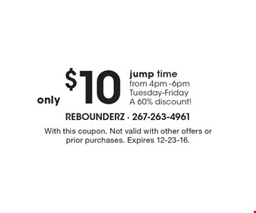 Only $10 jump time from 4pm-6pmTuesday-Friday A 60% discount! With this coupon. Not valid with other offers or prior purchases. Expires 12-23-16.