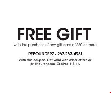 Free gift with the purchase of any gift card of $50 or more. With this coupon. Not valid with other offers or prior purchases. Expires 1-6-17.