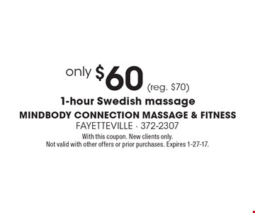 Only $60 (reg. $70) 1-hour Swedish massage. With this coupon. New clients only. Not valid with other offers or prior purchases. Expires 1-27-17.