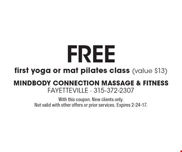 Free first yoga or mat pilates class (value $13). With this coupon. New clients only. Not valid with other offers or prior services. Expires 2-24-17.