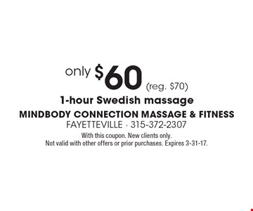only $60 (reg. $70) 1-hour Swedish massage. With this coupon. New clients only.Not valid with other offers or prior purchases. Expires 3-31-17.