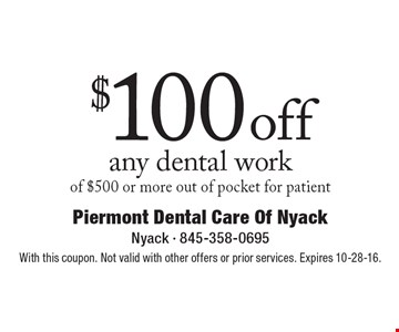 $100 off any dental work of $500 or more. Out of pocket for patient. With this coupon. Not valid with other offers or prior services. Expires 10-28-16.