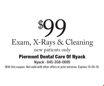 $99 Exam, X-Rays & Cleaning. New patients only. With this coupon. Not valid with other offers or prior services. Expires 10-28-16.