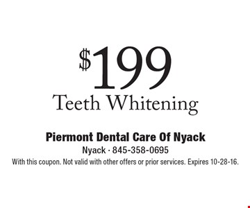 $199 Teeth Whitening. With this coupon. Not valid with other offers or prior services. Expires 10-28-16.