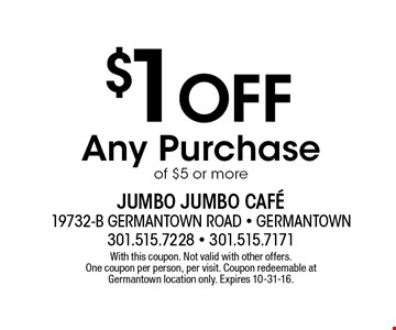 $1 off any purchase of $5 or more. With this coupon. Not valid with other offers. One coupon per person, per visit. Coupon redeemable at Germantown location only. Expires 10-31-16.
