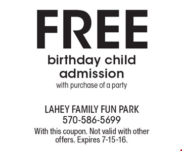 FREE birthday child admission with purchase of a party. With this coupon. Not valid with other offers. Expires 7-15-16.