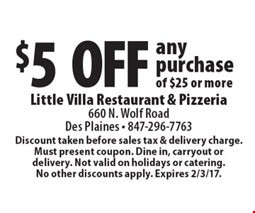 $5 off any purchase of $25 or more. Discount taken before sales tax & delivery charge. Must present coupon. Dine in, carryout or delivery. Not valid on holidays or catering. No other discounts apply. Expires 2/3/17.