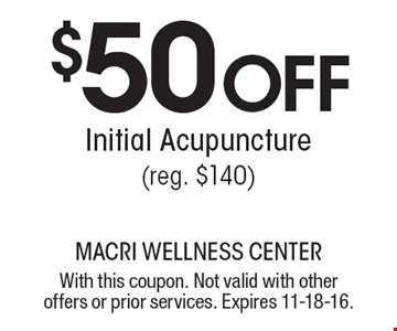 $50 Off Initial Acupuncture (reg. $140). With this coupon. Not valid with other offers or prior services. Expires 11-18-16.