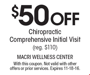 $50 Off Chiropractic Comprehensive Initial Visit (reg. $110). With this coupon. Not valid with other offers or prior services. Expires 11-18-16.