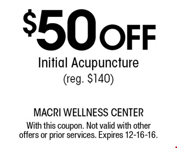 $50 Off Initial Acupuncture (reg. $140). With this coupon. Not valid with other offers or prior services. Expires 12-16-16.