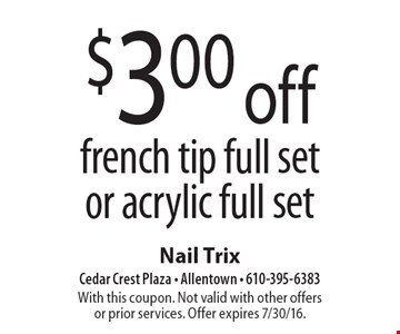$3.00 off french tip full set or acrylic full set. With this coupon. Not valid with other offers or prior services. Offer expires 7/30/16.