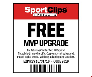 Free MVP upgrade. For returning clients. Valid ID required not valid with any other offer. Coupon may not be bartered, traded, copied or sold. Valid only at participating locations. Expires 10/31/16. CODE 2019.