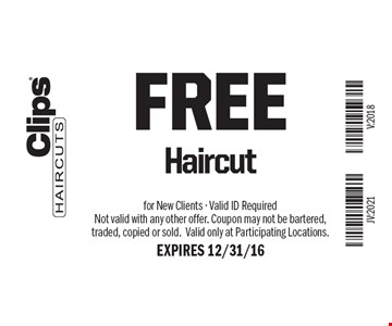 FREE Haircut. For New Clients - Valid ID Required. Not valid with any other offer. Coupon may not be bartered, traded, copied or sold. Valid only at Participating Locations. EXPIRES 12/31/16.