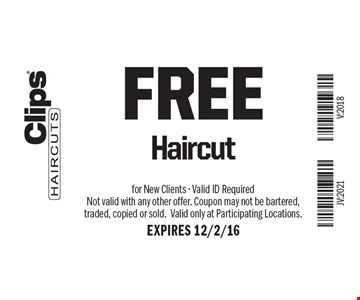 FREE Haircut. for New Clients - Valid ID Required Not valid with any other offer. Coupon may not be bartered, traded, copied or sold.Valid only at Participating Locations. EXPIRES 12/2/16