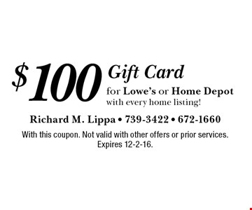 $100 Gift Cardfor Lowe's or Home Depotwith every home listing!. With this coupon. Not valid with other offers or prior services. Expires 12-2-16.