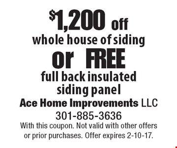 $1,200 off whole house of siding or Free full back insulated siding panel. With this coupon. Not valid with other offers or prior purchases. Offer expires 2-10-17.