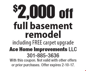 $2,000 off full basement remodelincluding free carpet upgrade. With this coupon. Not valid with other offers or prior purchases. Offer expires 2-10-17.