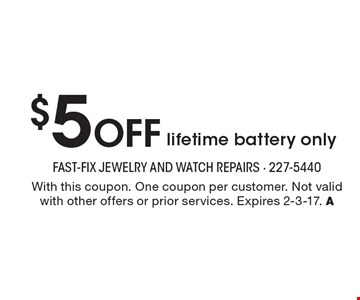 $5 Off lifetime battery only. With this coupon. One coupon per customer. Not valid with other offers or prior services. Expires 2-3-17. A