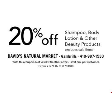 20% off Shampoo, Body Lotion & Other Beauty Products excludes sale items. With this coupon. Not valid with other offers. Limit one per customer. Expires 12-9-16. PLU 283100