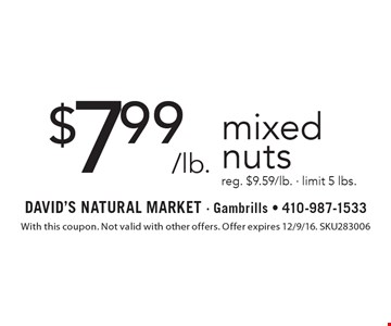 $7.99/lb. mixed nuts reg. $9.59/lb. - limit 5 lbs.. With this coupon. Not valid with other offers. Offer expires 12/9/16. SKU283006